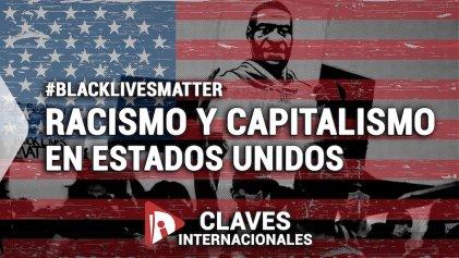 [Claves] #BlackLivesMatter: racismo y capitalismo en Estados Unidos