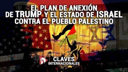 [Claves] El plan de anexión de Trump y el Estado de Israel contra el pueblo palestino