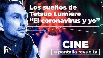 Los sueños de Tetsuo Lumiere, el coronavirus y yo