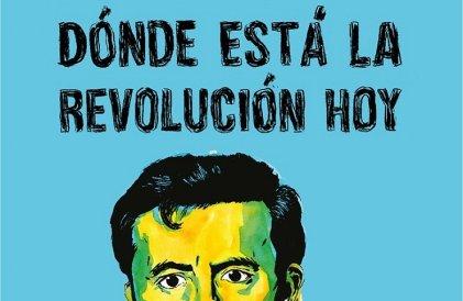 Debates: Dónde está la revolución hoy